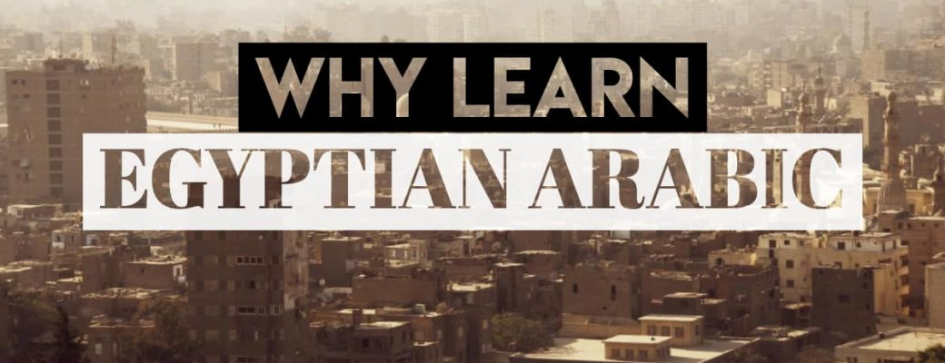 Why learn Egyptian Arabic instead of MSA or Classical Arabic - FB Cover Image