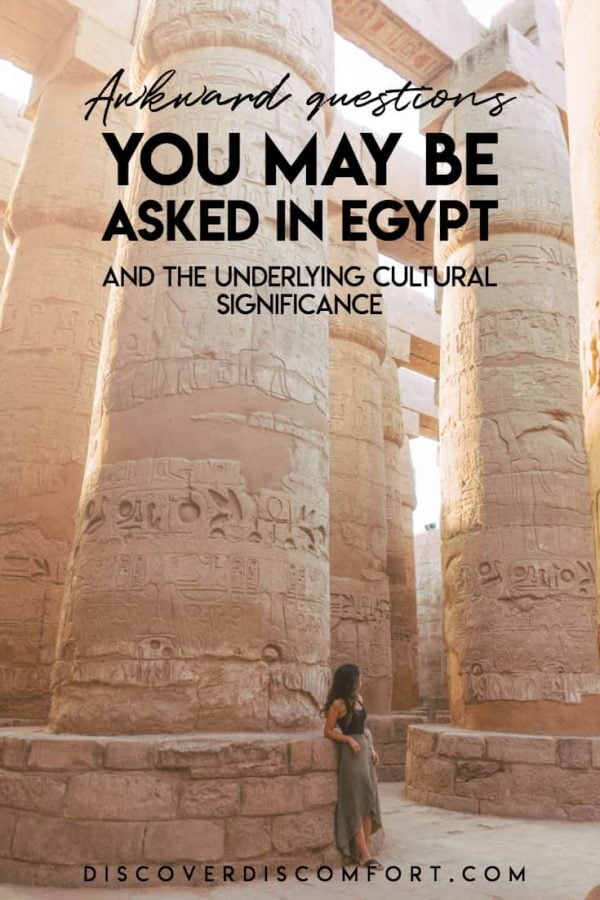 We travel to experience and learn about different cultures. Egypt challenged us in so many ways. Here are some questions you may get from Egyptians that may surprise you. What's more important is understanding the deeper cultural meaning behind these questions.