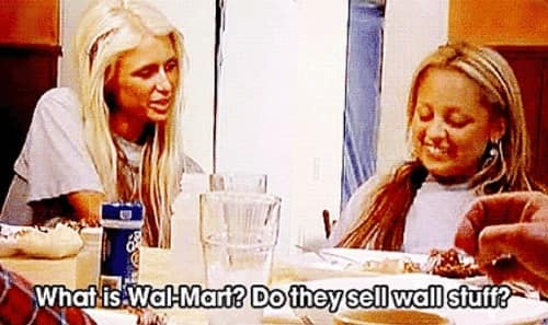 In The Simple Life, Paris Hilton didn't know what Wal-Mart was.
