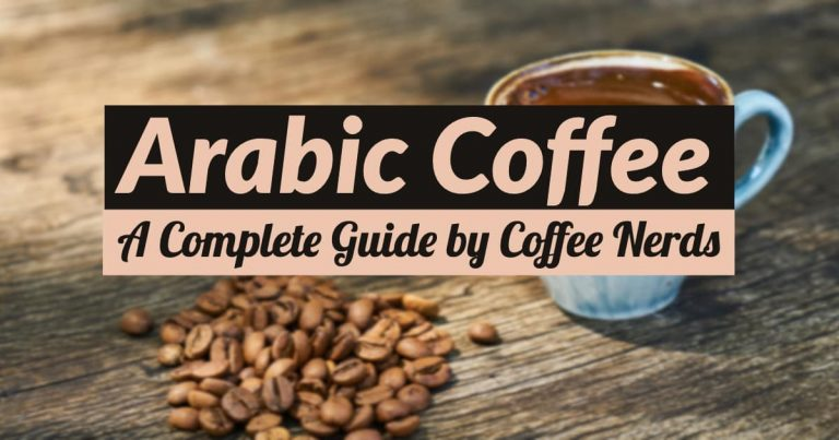 Arabic Coffee: A Complete Guide by Coffee Nerds