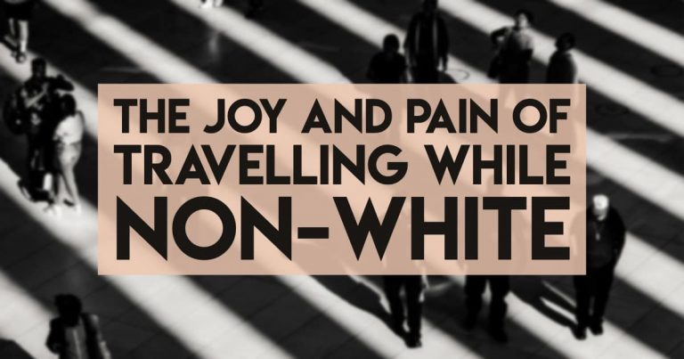 The Joy and Pain of Travelling While Non-white