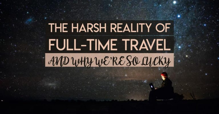 The Reality of Full-Time Travel (and Why We're So Lucky)