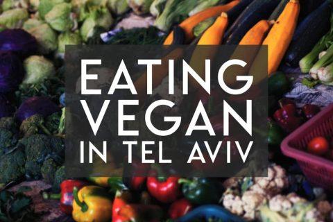 Eating Vegan in Tel Aviv, Israel
