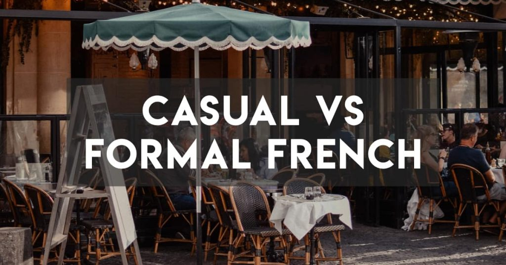 Casual vs Formal/Professional French: The Differences, Words, andSlang