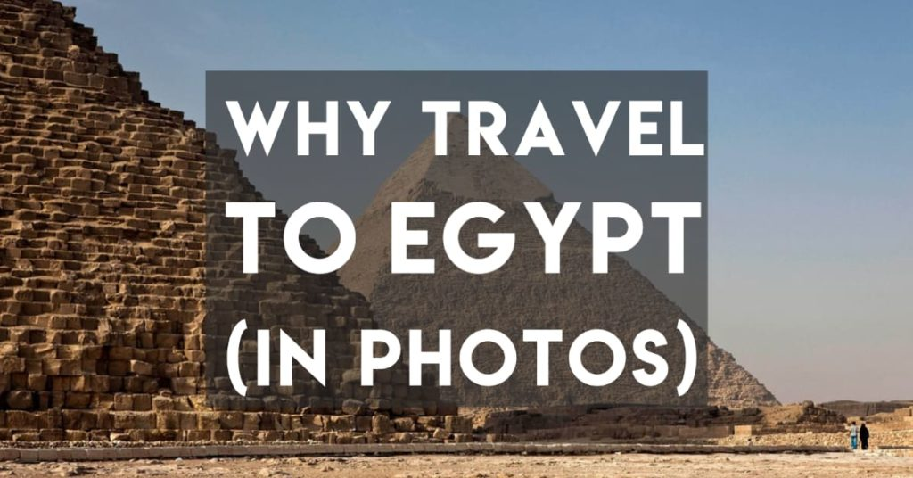 Why travel to Egypt - Photos that show why - pyramids of Giza