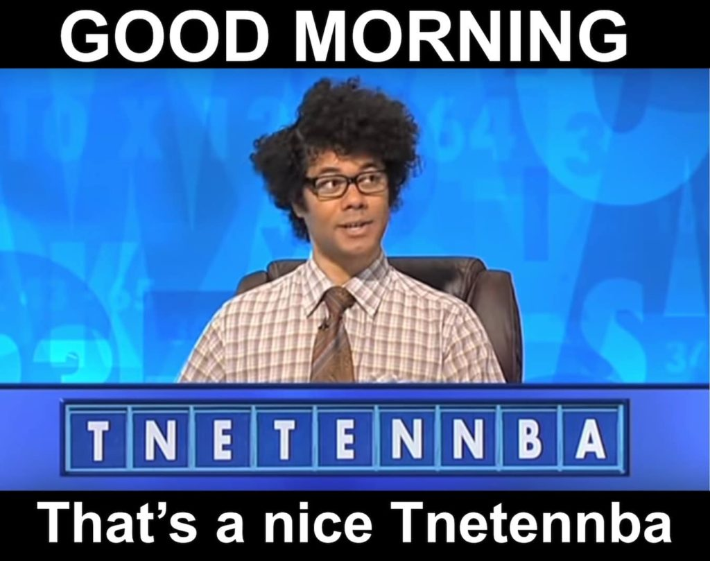 "Scene from the IT crowd with the word ""Tnetennba"". ""Good morning, that's a nice Tnetennba"""