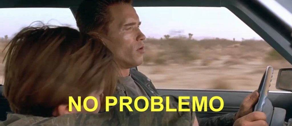 """No problem in Spanish is not """"no problemo"""" like arnie said in Terminator 2"""
